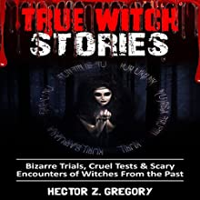 True Witch Stories: Bizarre Trials, Cruel Tests & Scary Encounters of Witches from the Past: Scary Stories, Book 2 | Livre audio Auteur(s) : Hector Z. Gregory Narrateur(s) : Michael Goldsmith