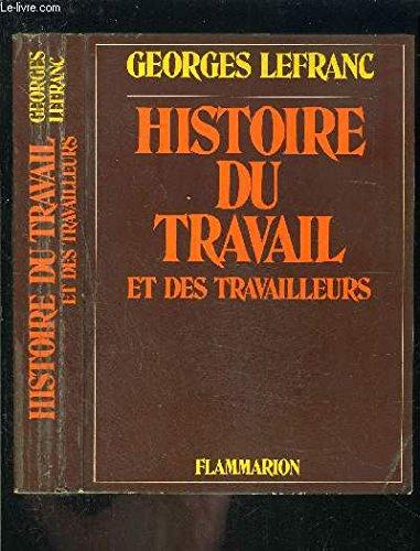 Histoire du travail et des travailleurs Broché – 8 janvier 1992 Georges Lefranc Flammarion 2080607766 28672012050312080607766