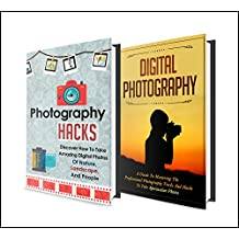 Photography: BOX SET 2 IN 1   The Complete Extensive Guide On Photography For Beginners + Photography Hacks + Digital Photography #5 (Photography, Digital ... Photography Hacks , Digital Photography,)