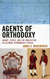 Agents of Orthodoxy, James E. Wadsworth, 0742554457