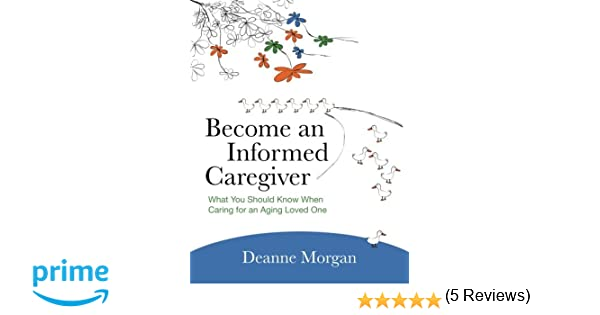 Become an Informed Caregiver: What You Should Know When Caring for ...
