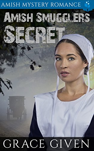 Amish Smuggler's Secret: Amish Mystery Romance by [Given, Grace, Read, Pure]