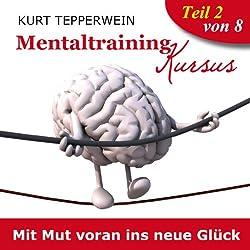 Mit Mut voran ins neue Glück (Mentaltraining-Kursus - Teil 2)