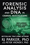Forensic Analysis and DNA in Criminal Investigations: Including Solved Cold Cases