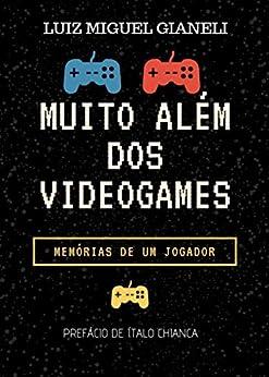 Muito Além dos Videogames: Memórias de um jogador por [de Souza Gianeli, Luiz Miguel]