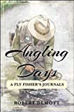 Angling Days: A Fly Fisher's Journals