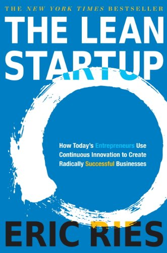 The Lean Startup: How Today's Entrepreneurs Use Continuous Innovation to Create Radically Successful Businesses (English Edition) de [Ries, Eric]