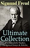 SIGMUND FREUD Ultimate Collection: Psychoanalytic Studies, Theoretical Essays & Articles: The Interpretation of Dreams, Psychopathology of Everyday Life, ... Totem and Taboo, Leonardo da Vinci...