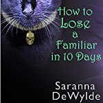 How to Lose a Familiar in 10 Days | Saranna DeWylde