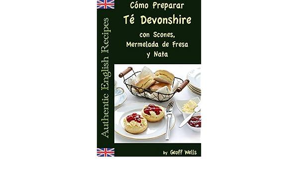 Cómo Preparar Té Devonshire (Auténticas Recetas Inglesas Libro 7) (Spanish Edition) - Kindle edition by Geoff Wells, David Arieta Galván.