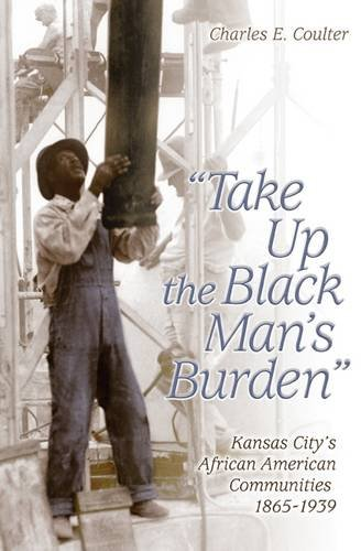 Search : Take Up the Black Man's Burden: Kansas City's African American Communities, 1865-1939