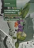 capa de A Perfumaria Ancestral: Aromas Naturais no Universo Feminino