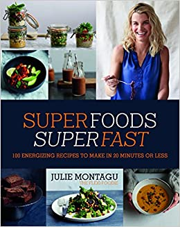 Superfoods Superfast 100 Energizing Recipes To Make In 20 Minutes Or Less Julie Montagu Yuki Sugiura 9781849497862 Amazon Books