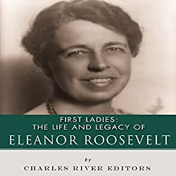 First Ladies: The Life and Legacy of Eleanor Roosevelt