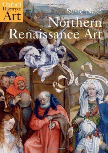 Northern Renaissance Art (Oxford History of Art) by Susie Nash [2009] - 2009 Art