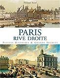 Paris Rive Droite : Petites histoires & grands secrets