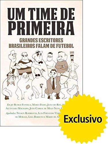 Um Time De Primeira - Grandes Escritores Brasileiros Falam De Futebol (Em Portuguese do Brasil)