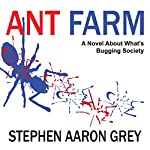 Ant Farm: A Novel About What's Bugging Society | Stephen Aaron Grey