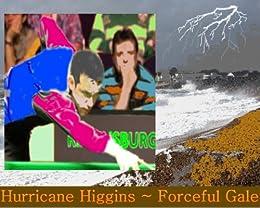 Hurricane Higgins ~ Forceful Gale