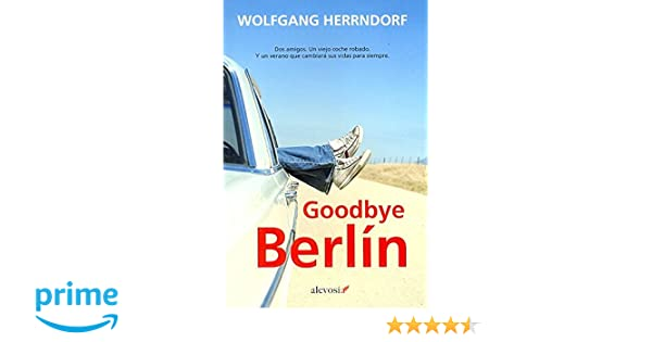 Goodbye Berlín (Narrativa (alevosia)): Amazon.es: Wolfgang Herrndorf, Rosa Pilar Blanco: Libros