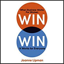 Win Win: When Business Works for Women, It Works for Everyone Audiobook by Joanne Lipman Narrated by Caroline Slaughter
