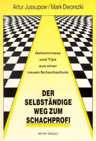 Der selbständige Weg zum Schachprofi: Geheimnisse und Tips aus einer neuen Schachschule