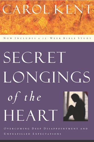 Secret Longings of the Heart: Overcoming Deep Disappointment and Unfulfilled Expectations Now Includes a 12-Week Bible Study (Navigators Reference Library)