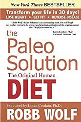 The Paleo Solution: The Original Human Diet by Robb Wolf (2010-09-14)
