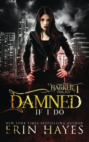 Damned if I Do (The Harker Trilogy Book One) (Volume 1)