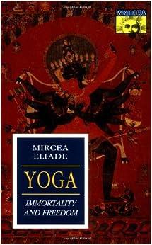 By Mircea Eliade - Yoga: Immortality and Freedom (Bollingen Series, Vol. LVI) (2nd Edition) (1970-04-16)