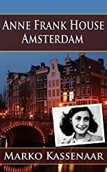Anne Frank House in Amsterdam: Anne's Secret Annex turned into Museum (Amsterdam Museum E-Books Book 2) (English Edition)