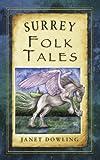 Surrey Folk Tales, Janet Dowling, 0752466356