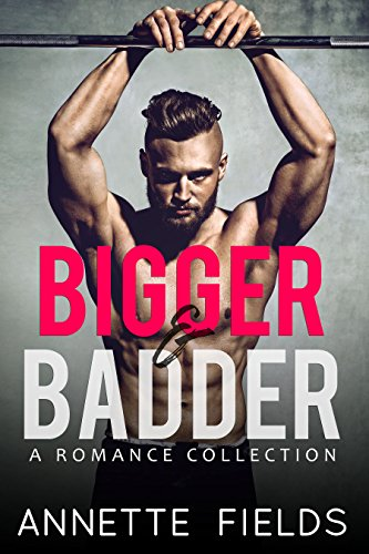 (Bigger and Badder: A Romance Collection )