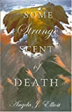 Some Strange Scent of Death, Angela J. Elliott, 1904445152