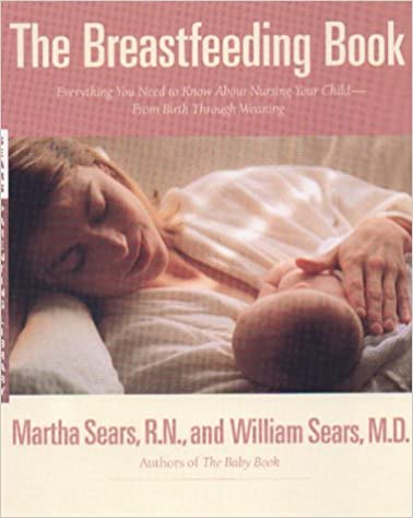 The Breastfeeding Book: Everything You Need to Know about Nursing Your Child--From Birth Through Weaning