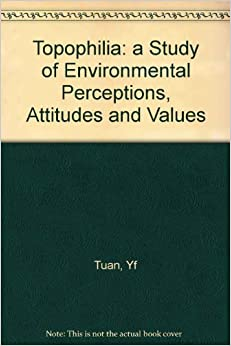 Topophilia: a Study of Environmental Perceptions, Attitudes and Values