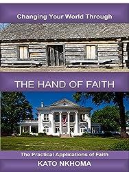THE HAND OF FAITH: The Practical Applications Of Faith