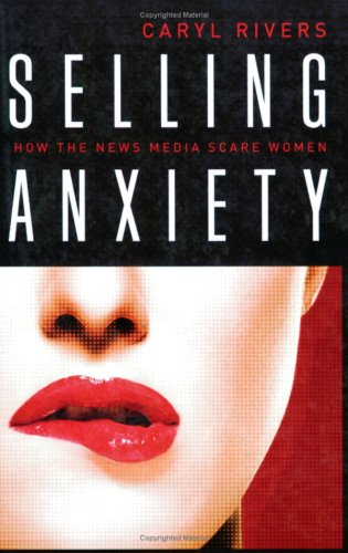 Selling Anxiety: How the News Media Scare Women