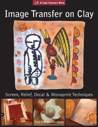 Ceramic Relief - Image Transfer on Clay: Screen, Relief, Decal & Monoprint Techniques (A Lark Ceramics Book)