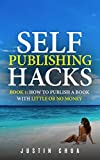 Self Publishing Hacks I: How To Publish A Book With Little Or No Money