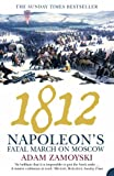 1812: Napoleon's fatal march on Moscow by Adam Zamoyski front cover