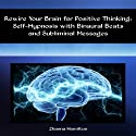 Rewire Your Brain for Positive Thinking: Self-Hypnosis with Binaural Beats and Subliminal Messages Speech by Zhanna Hamilton Narrated by Larry Anderson