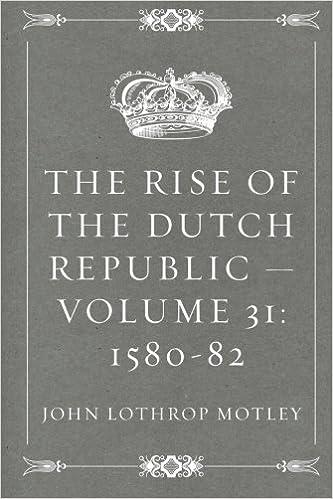 The Rise of the Dutch Republic — Volume 31: 1580-82