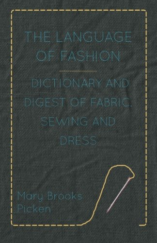 The Language of Fashion - Dictionary and Digest of Fabric, Sewing and Dress by Lucas Press