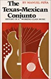 The Texas-Mexican Conjunto : History of a Working-class Music, Peña, Manuel and Peña, Manuel, 029278080X