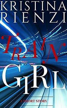 Train Girl: A Short Story by [Rienzi, Kristina]