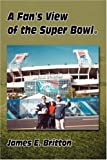 A Fan's View of the Super Bowl®, James Britton, 0595677975