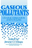 Gaseous Pollutants : Characterization and Cycling, , 0471548987
