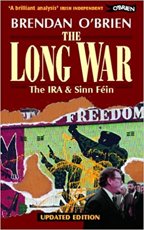 Book The Long War: IRA and Sinn Fein from Armed Struggle to Peace Talks