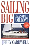 Sailing Big on a Small Sailboat, Jerry Cardwell, 1574090070
